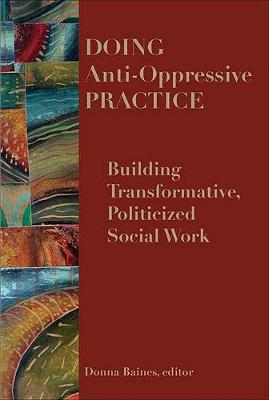 Doing Anti-oppressive Practice: Building Transformative, Politicized Social Work