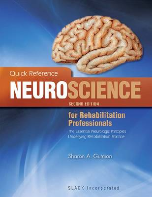 Quick Reference Neuroscience for Rehabilitation Professionals: The Essential Neurologic Principles Underlying Rehabilitation Practice