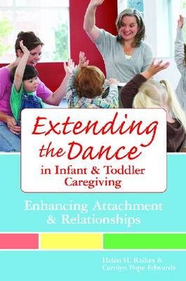 Extending the Dance in Infant and Toddler Caregiving: Enhancing Attachment and Relationahips