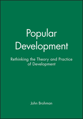 Popular Development: Rethinking the Theory and Practice of Development
