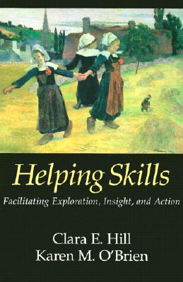 Helping Skills: Facilitating Exploration, Insight and Action