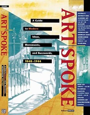 ArtSpoke: A Guide to Modern Ideas, Movements and Buzzwords, 1848-1944