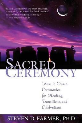 Sacred Ceremony: How to Create Ceremonies for Healing, Transitions and Celebrations
