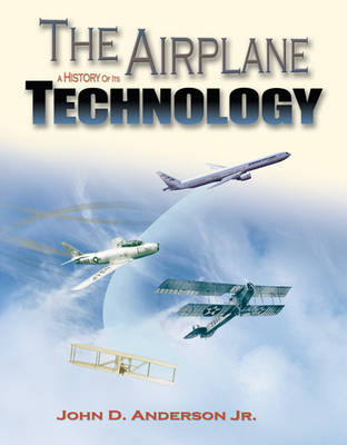 The Airplane: A History of Its Technology