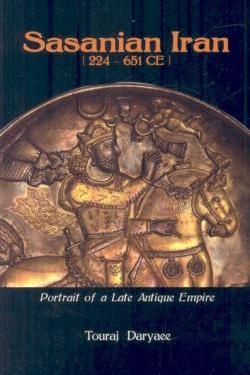 Sasanian Iran, 224- 651 Ce: Portrait of a Late Antique Emprire