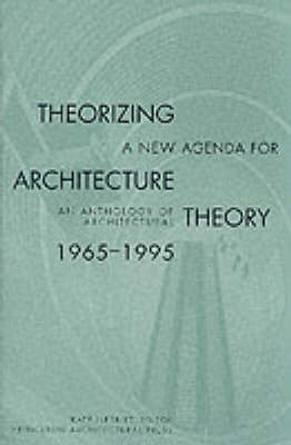 Theorizing a New Agenda for Architecture: Anthology of Architectural Theory, 1965-95