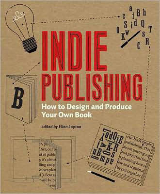 Indie Publishing: How to Design and Produce Your Own Book