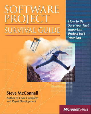 Software Project Survival Guide: How to be Sure Your First Important Project isn't Your Last