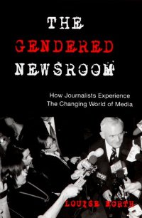 The Gendered Newsroom: How Journalists Experience the Changing World of Media