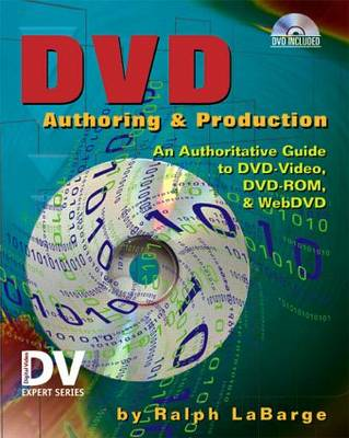 DVD Authoring and Production: An Authoritative Guide to DVD-Video, DVD-ROM, and WebDVD