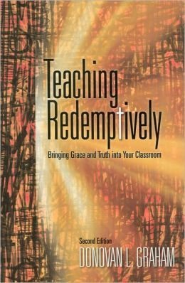 Teaching Redemptively : Bringing Truth and Grace into Your Classroom