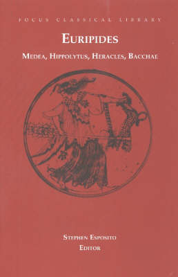 "Medea, Hippolytus, Heracles, Bacchae: Four Plays: ""Medea"", ""Hippolytus"", ""Heracles"", ""Bacchae"""