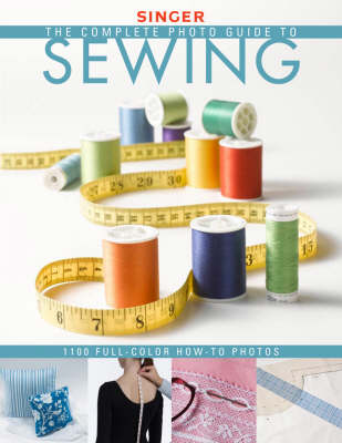 The Complete Photo Guide to Sewing: Revised & Expanded Edition