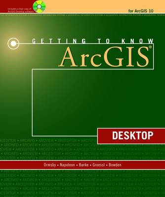 Getting to Know ArcGIS Desktop: For ArcGIS 10