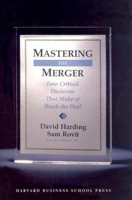 Mastering the Merger: Four Critical Decisions That Make or Break the Deal