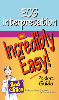 ECG Interpretation: An Incredibly Easy! Pocket Guide