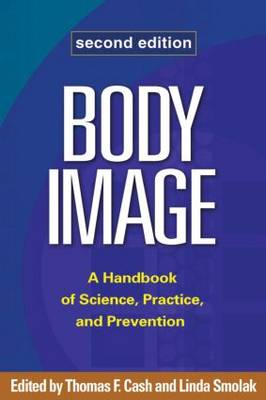 Body Image: A Handbook of Science, Practice, and Prevention