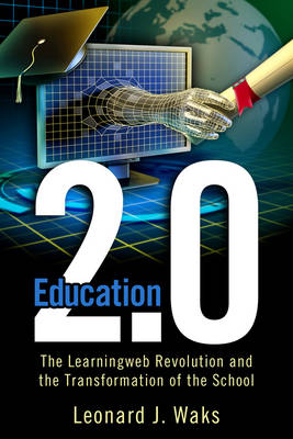 Education 2.0: The LearningWeb Revolution and the Transformation of the School