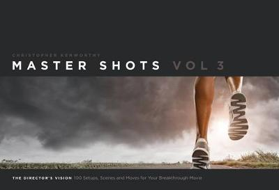 Master Shots Volume 3: The Director's Vision: 100 Setups, Scenes and Moves for Your Breakthrough Movie: Vol. 3