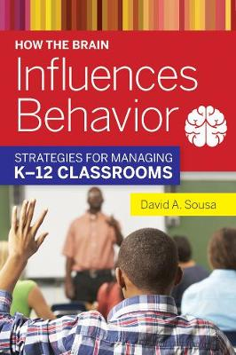 How the Brain Influences Behavior Strategies for Managing K 12 Classrooms