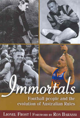 Immortals: Football People and the Evolution of Australian Rules Football