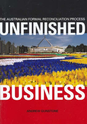 Unfinished Business: The Australian Formal Reconciliation Process