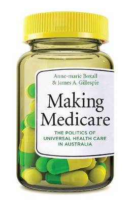 Making Medicare: The Politics of Universal Health Care in Australia