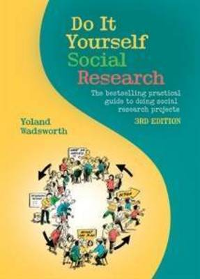 Do it Yourself Social Research: The Bestselling Practical Guide to Doing Social Research Projects