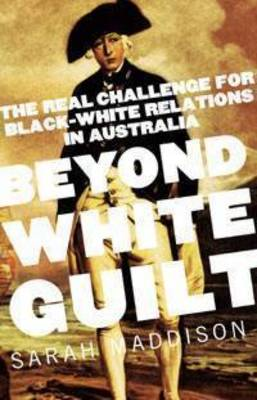 Beyond White Guilt: The Real Challenge for Black-white Relations in Australia