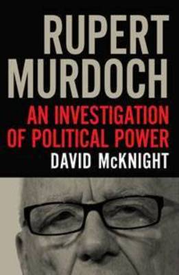 Rupert Murdoch: An Investigation of Political Power