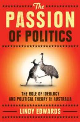 The Passion of Politics  The role of ideology and political theory in Australia