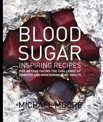 Blood Sugar: Inspiring Recipes for Anyone Facing the Challenge of Diabetes and Maintaining Good Health