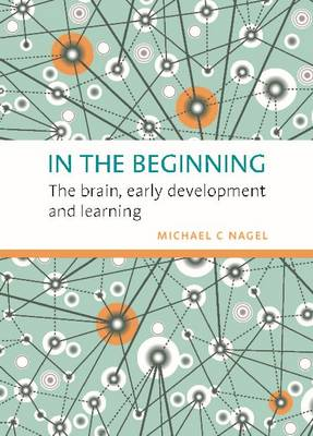In the Beginning: The Brain, Early Development and Learning