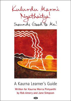 Kulurdu Marni Ngathaitya!: A Kaurna Learner's Guide