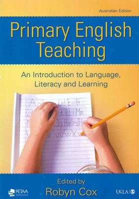 Primary English Teaching; An Introduction to Language, Literacy and Learning