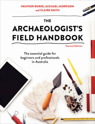 The Archaeologist's Field Handbook  The essential guide for beginners and professionals in Australia