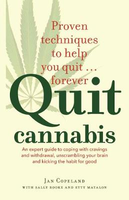 Quit Cannabis  An expert guide to coping with cravings and withdrawal, unscrambling your brain and kicking the habit for good
