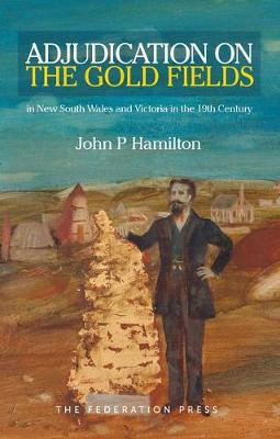 Adjudication on the Gold Fields in New South Wales and Victoria in the 19th Century