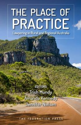 The Place of Practice: Lawyering in Rural and Regional Australia