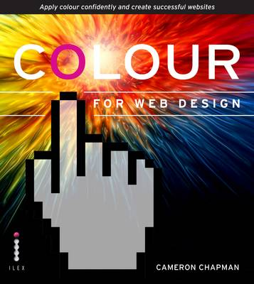 Colour for Web Design: Apply colour confidently and create successful websites