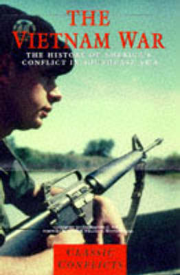 The Vietnam War: The History of America's Conflict in South East Asia
