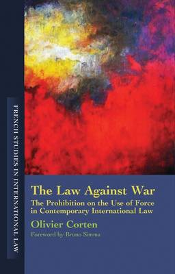Law Against War: The Prohibition on the Use of Force in Contemporary International Law