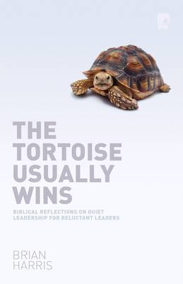The Tortoise Usually Wins: Biblical Reflections on Quiet Leadership for Reluctant Leaders