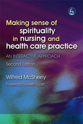 Making Sense of Spirituality in Nursing and Health Care Practice: An Interactive Approach