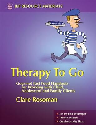 Therapy to Go: Gourmet Fast Food Handouts for Working with Child, Adolescent and Family Clients