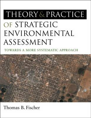The Theory and Practice of Strategic Environmental Assessment: Towards a More Systematic Approach