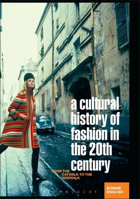 A Cultural History of Fashion in the 20th Century: From the Catwalk to the Sidewalk