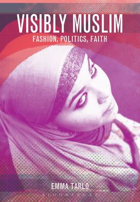 Visibly Muslim: Fashion, Politics, Faith