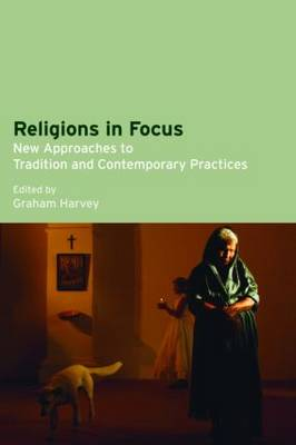 Religions in Focus: New Approaches to Tradition and Contemporary Practices