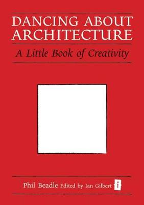 Dancing About Architecture: A Little Book of Creativity